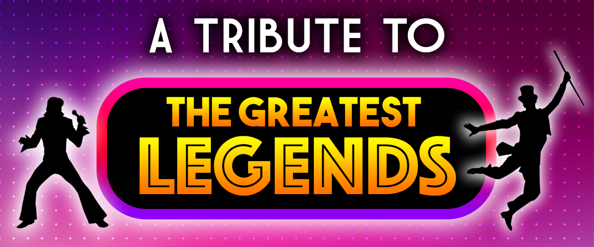 A TRIBUTE TO… THE GREATEST LEGENDS